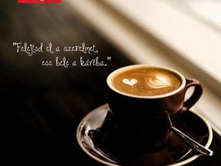 Hagyd a szerelmet, igyál kávét!